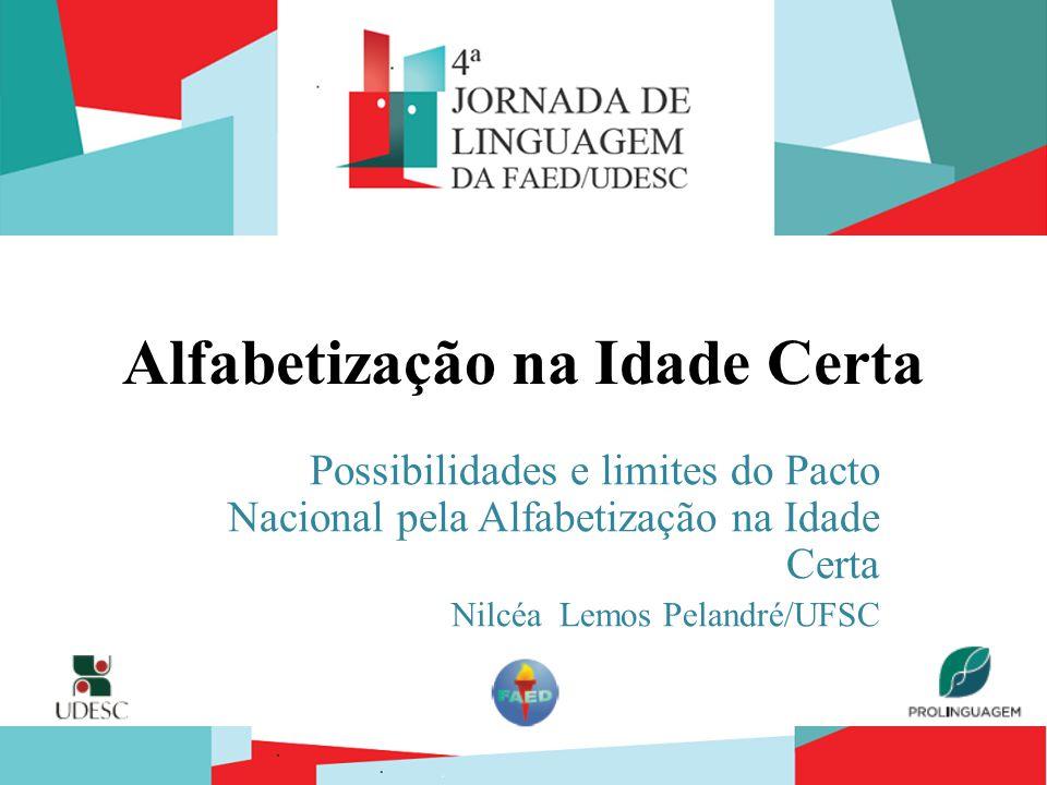 4ª Jornada de Linguagem FAED/UDESC Alfabetização na Idade Certa Possibilidades e limites do Pacto Nacional pela Alfabetização na Idade Certa Nilcéa Le