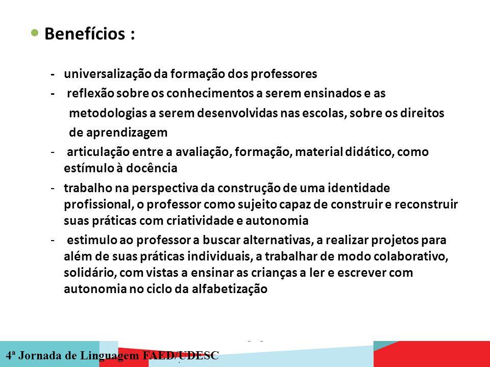 4ª Jornada de Linguagem FAED/UDESC Benefícios : - universalização da formação dos professores - reflexão sobre os conhecimentos a serem ensinados e as