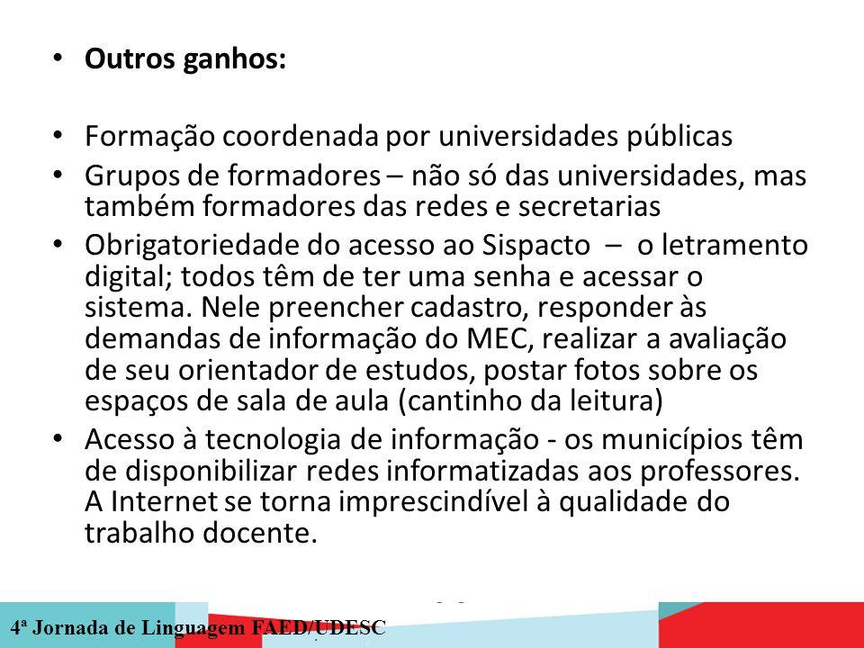 4ª Jornada de Linguagem FAED/UDESC Outros ganhos: Formação coordenada por universidades públicas Grupos de formadores – não só das universidades, mas