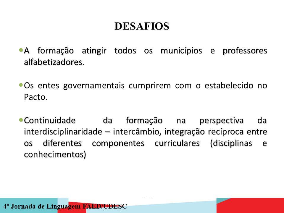 4ª Jornada de Linguagem FAED/UDESC DESAFIOS A formação atingir todos os municípios e professores alfabetizadores A formação atingir todos os município