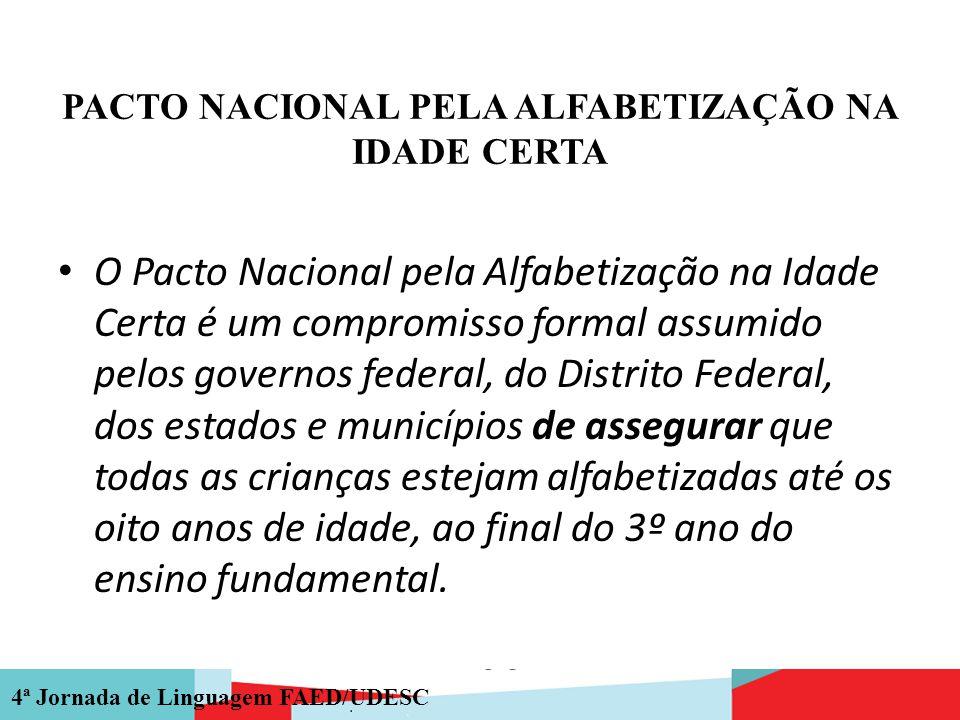 4ª Jornada de Linguagem FAED/UDESC PACTO NACIONAL PELA ALFABETIZAÇÃO NA IDADE CERTA O Pacto Nacional pela Alfabetização na Idade Certa é um compromiss