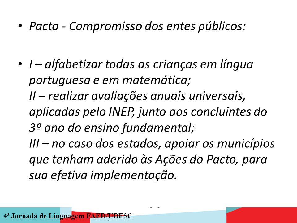 4ª Jornada de Linguagem FAED/UDESC Pacto - Compromisso dos entes públicos: I – alfabetizar todas as crianças em língua portuguesa e em matemática; II