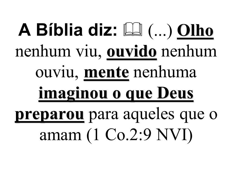 Olho ouvido mente imaginou o que Deus preparou A Bíblia diz:  (...) Olho nenhum viu, ouvido nenhum ouviu, mente nenhuma imaginou o que Deus preparou