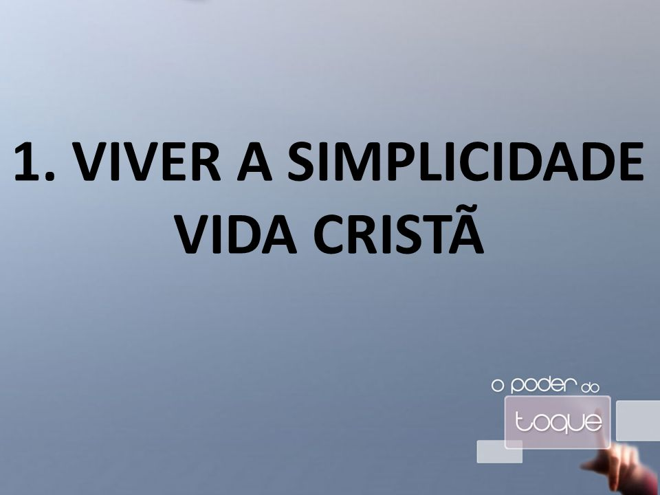 1. VIVER A SIMPLICIDADE VIDA CRISTÃ