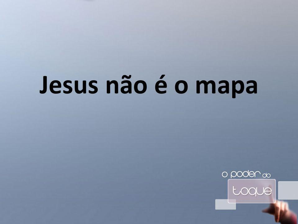 Jesus não é o mapa