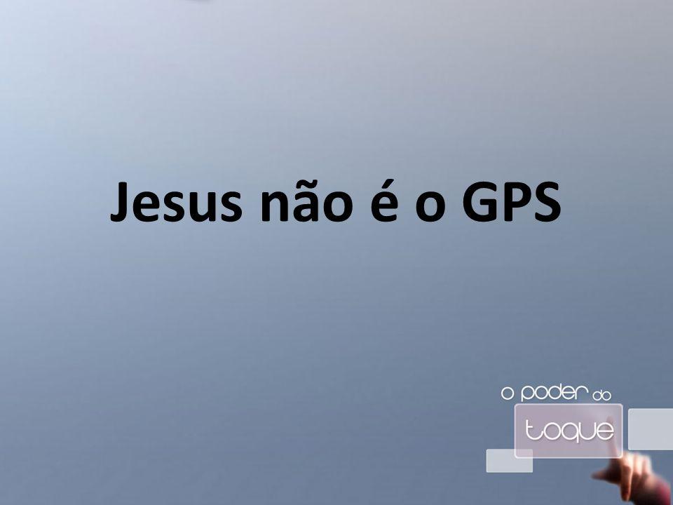Jesus não é o GPS