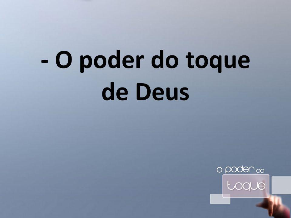 - O poder do toque de Deus
