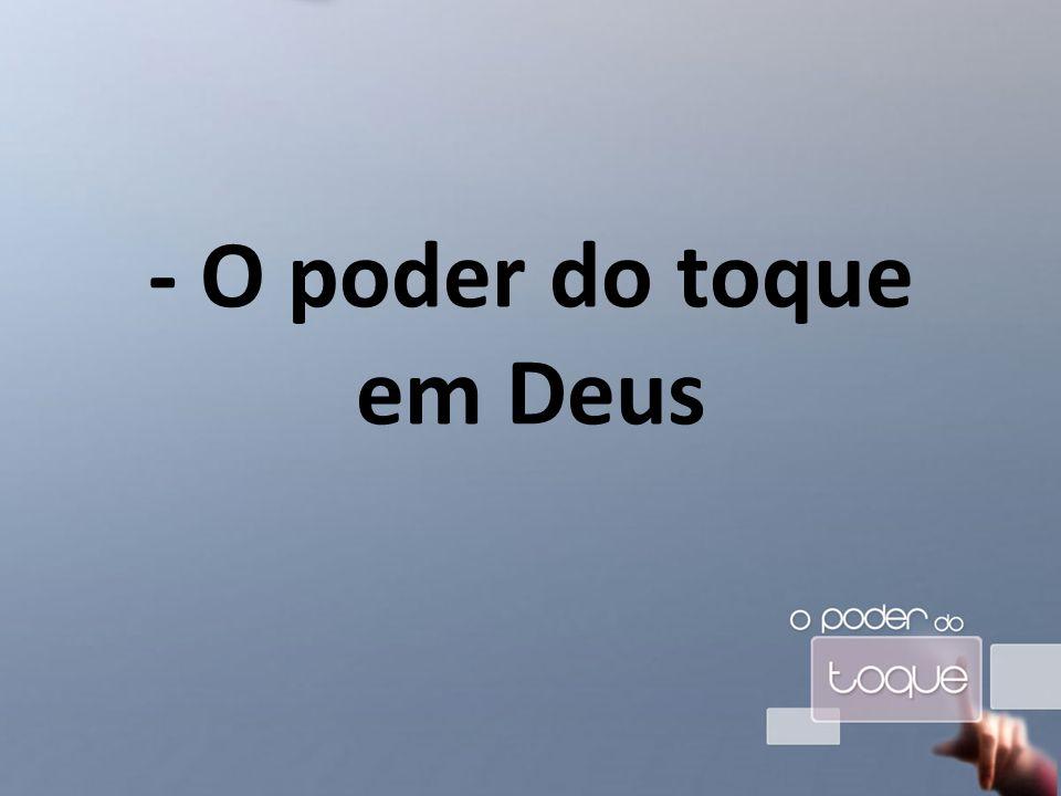 - O poder do toque em Deus