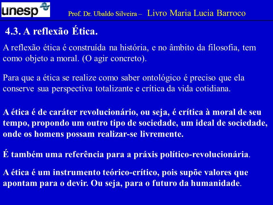Para que a ética se realize como saber ontológico é preciso que ela conserve sua perspectiva totalizante e crítica da vida cotidiana.