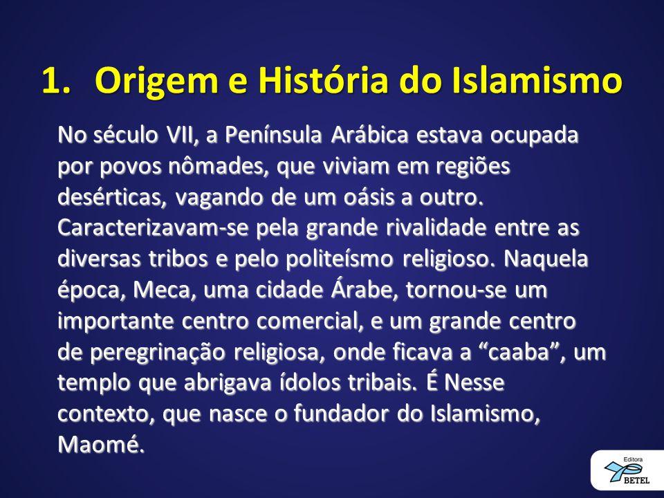 1.Origem e História do Islamismo No século VII, a Península Arábica estava ocupada por povos nômades, que viviam em regiões desérticas, vagando de um oásis a outro.