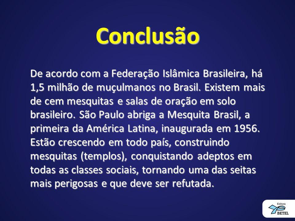Conclusão De acordo com a Federação Islâmica Brasileira, há 1,5 milhão de muçulmanos no Brasil.