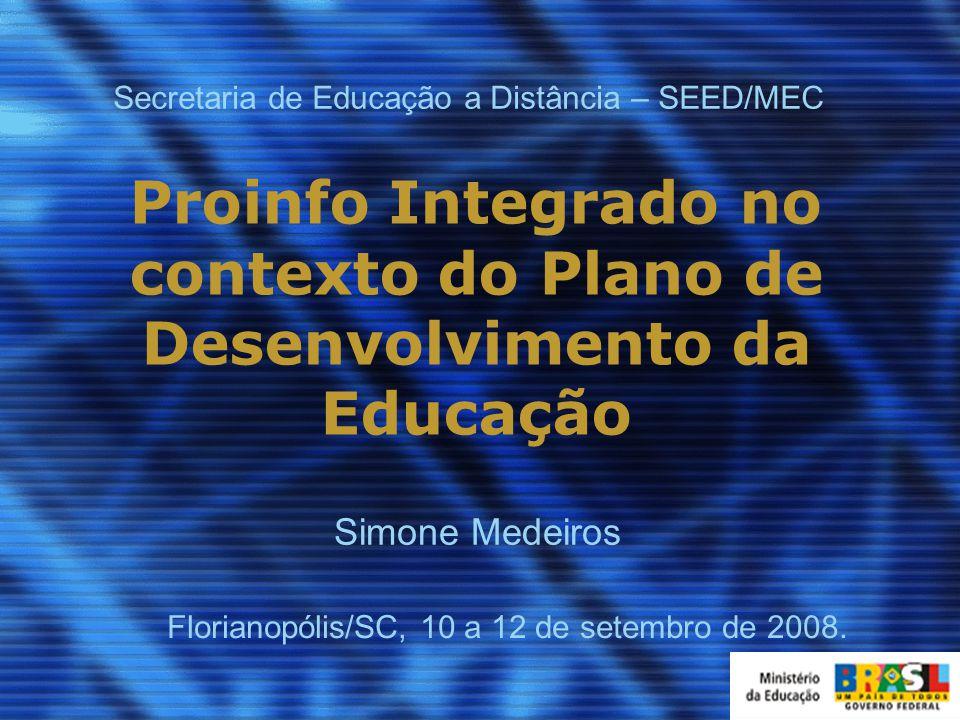 Proinfo Integrado no contexto do Plano de Desenvolvimento da Educação Florianopólis/SC, 10 a 12 de setembro de 2008.