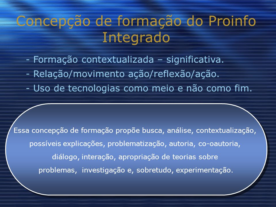 Concepção de formação do Proinfo Integrado - Formação contextualizada – significativa.