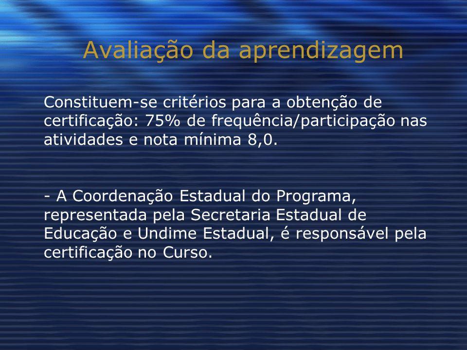 Avaliação da aprendizagem Constituem-se critérios para a obtenção de certificação: 75% de frequência/participação nas atividades e nota mínima 8,0.