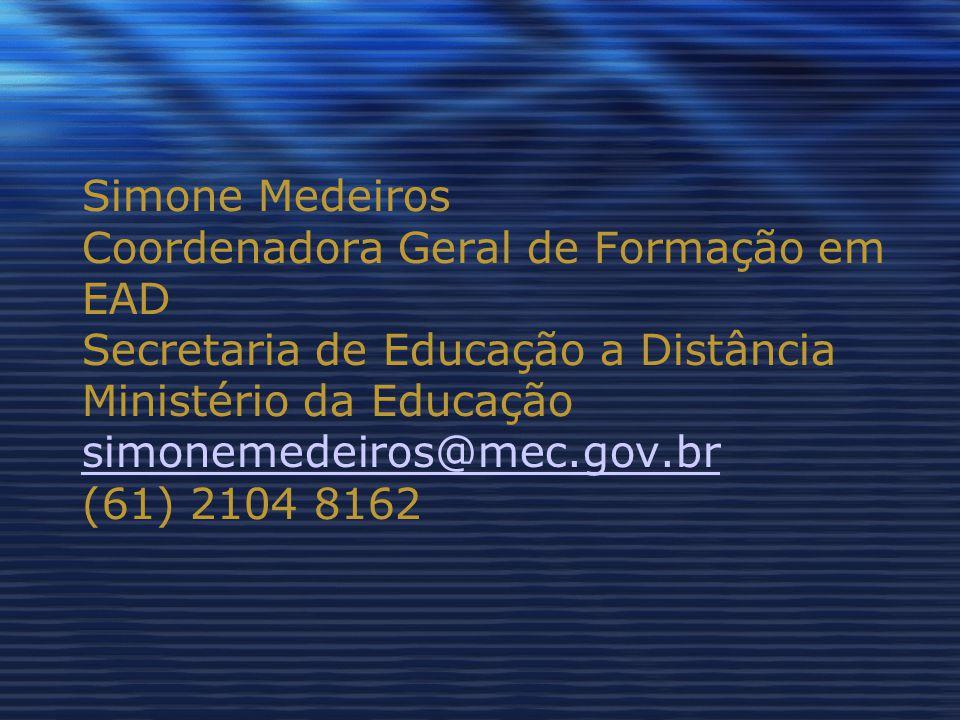 Simone Medeiros Coordenadora Geral de Formação em EAD Secretaria de Educação a Distância Ministério da Educação simonemedeiros@mec.gov.br (61) 2104 8162 simonemedeiros@mec.gov.br