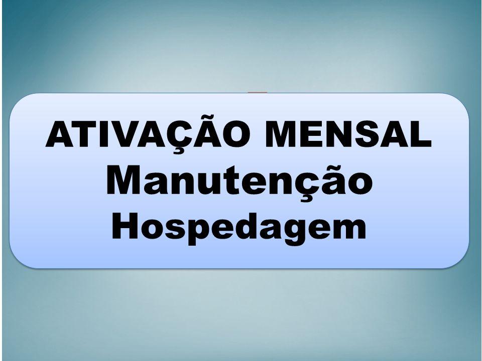 ATIVAÇÃO MENSAL Manutenção Hospedagem ATIVAÇÃO MENSAL Manutenção Hospedagem