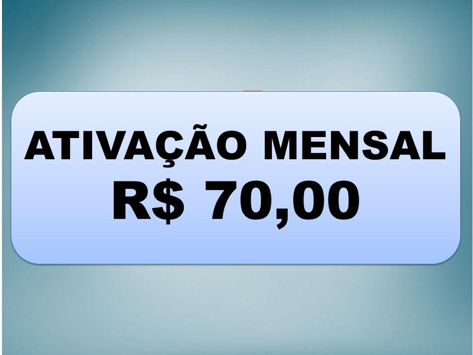 ATIVAÇÃO MENSAL R$ 70,00 ATIVAÇÃO MENSAL R$ 70,00