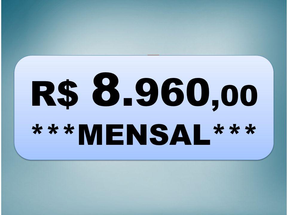 R$ 8.960,00 ***MENSAL*** R$ 8.960,00 ***MENSAL***