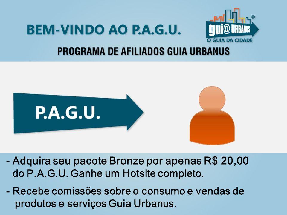 - Adquira seu pacote Bronze por apenas R$ 20,00 do P.A.G.U.