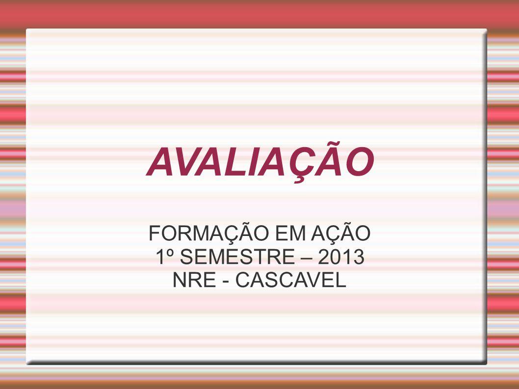 AVALIAÇÃO FORMAÇÃO EM AÇÃO 1º SEMESTRE – 2013 NRE - CASCAVEL