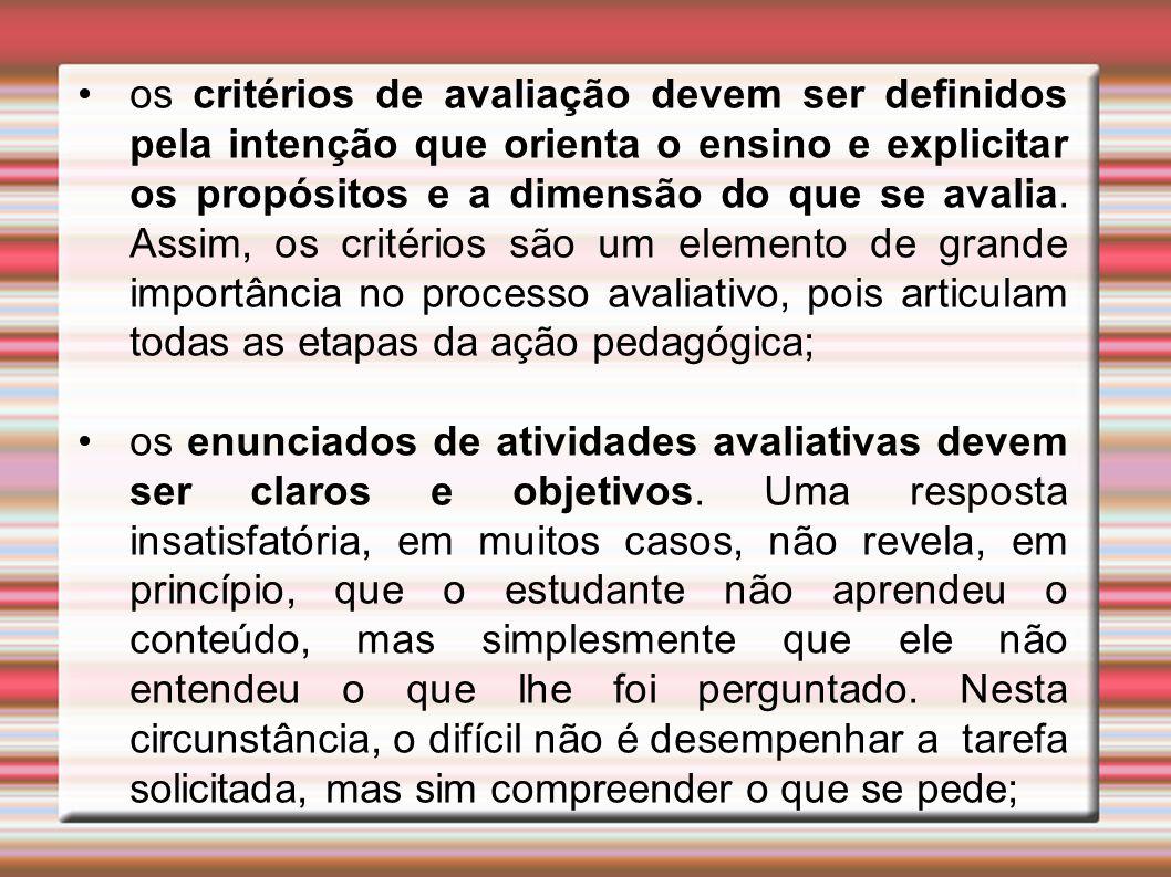 os critérios de avaliação devem ser definidos pela intenção que orienta o ensino e explicitar os propósitos e a dimensão do que se avalia.