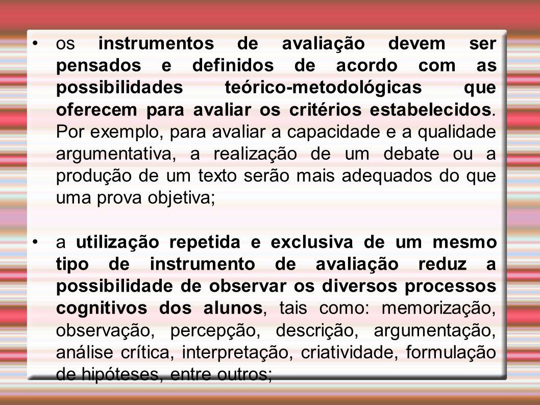 os instrumentos de avaliação devem ser pensados e definidos de acordo com as possibilidades teórico-metodológicas que oferecem para avaliar os critérios estabelecidos.