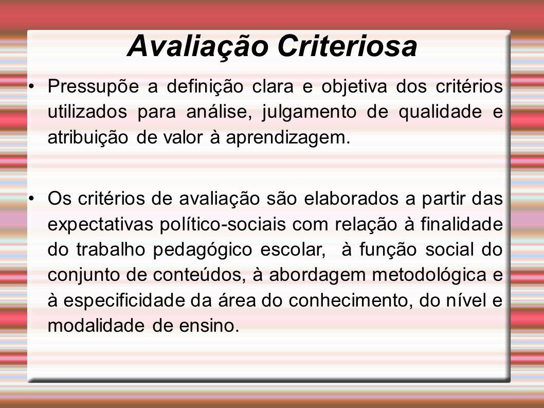 Avaliação Criteriosa Pressupõe a definição clara e objetiva dos critérios utilizados para análise, julgamento de qualidade e atribuição de valor à aprendizagem.