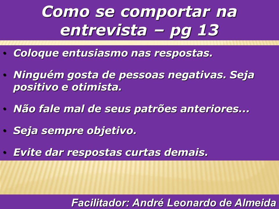 Como se comportar na entrevista – pg 13 Coloque entusiasmo nas respostas.