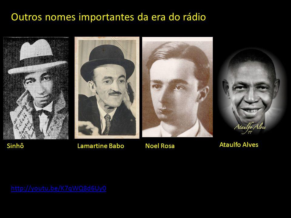 Outros nomes importantes da era do rádio SinhôLamartine BaboNoel Rosa Ataulfo Alves http://youtu.be/K7qWQ8d6Uy0