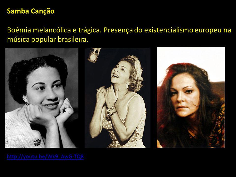 Samba Canção Boêmia melancólica e trágica.
