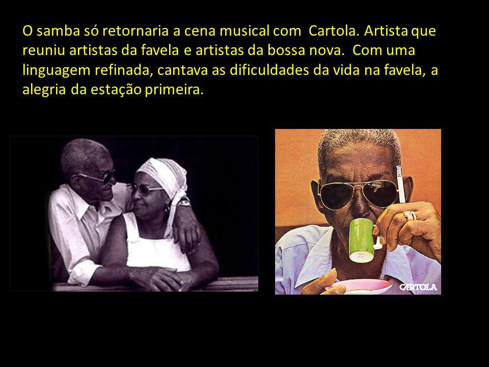 O samba só retornaria a cena musical com Cartola.