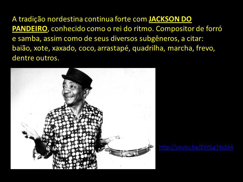 A tradição nordestina continua forte com JACKSON DO PANDEIRO, conhecido como o rei do ritmo.