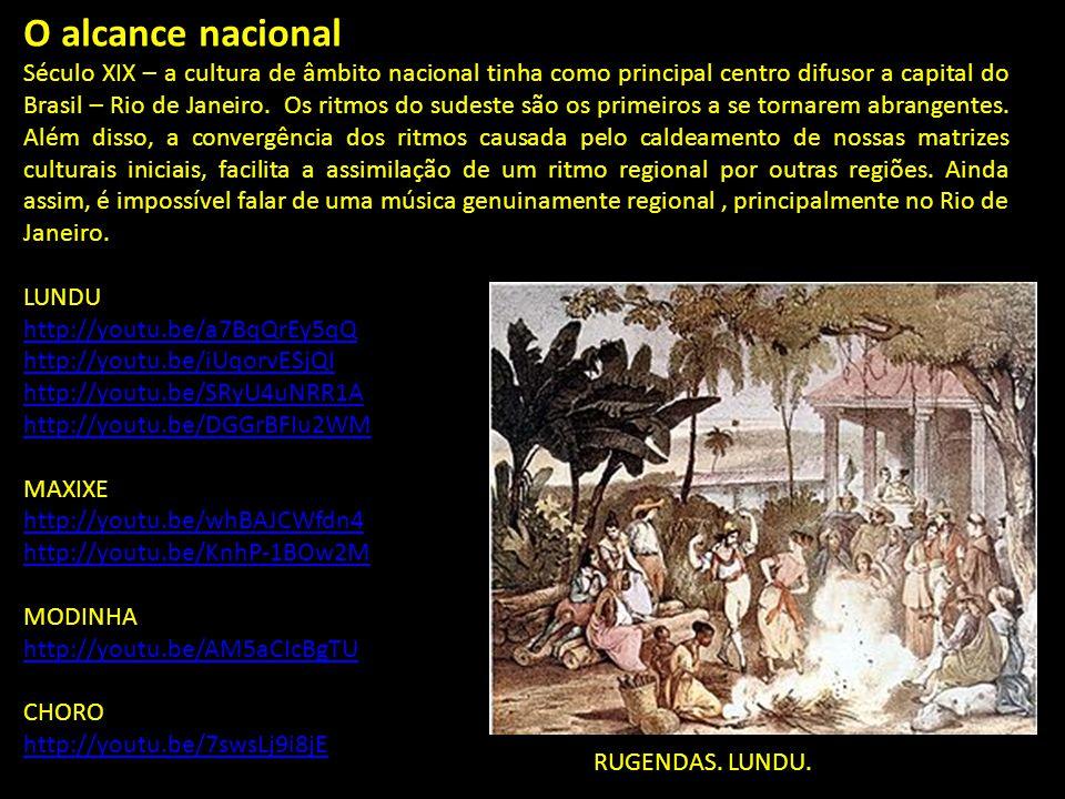 O alcance nacional Século XIX – a cultura de âmbito nacional tinha como principal centro difusor a capital do Brasil – Rio de Janeiro.