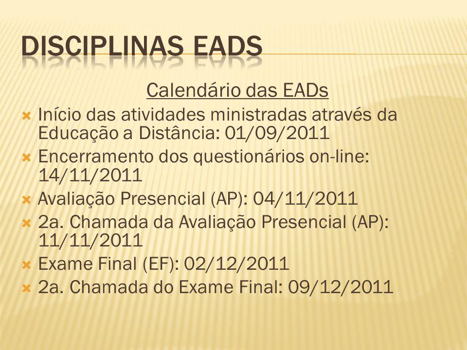 Calendário das EADs  Início das atividades ministradas através da Educação a Distância: 01/09/2011  Encerramento dos questionários on-line: 14/11/2011  Avaliação Presencial (AP): 04/11/2011  2a.
