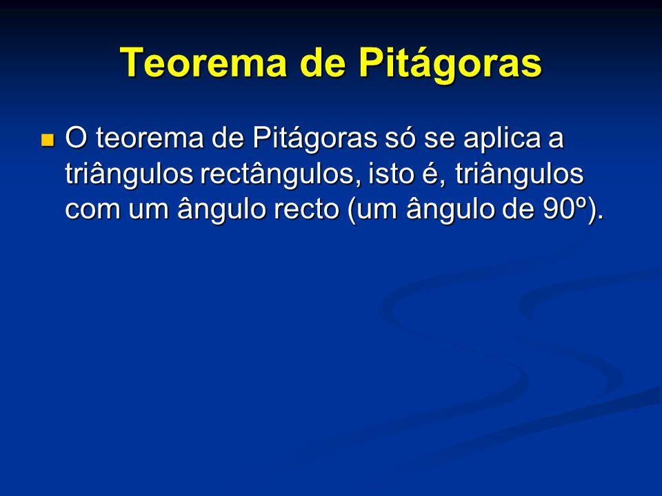 Teorema de Pitágoras O teorema de Pitágoras só se aplica a triângulos rectângulos, isto é, triângulos com um ângulo recto (um ângulo de 90º).