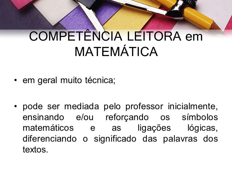 COMPETÊNCIA LEITORA em MATEMÁTICA em geral muito técnica; pode ser mediada pelo professor inicialmente, ensinando e/ou reforçando os símbolos matemáti