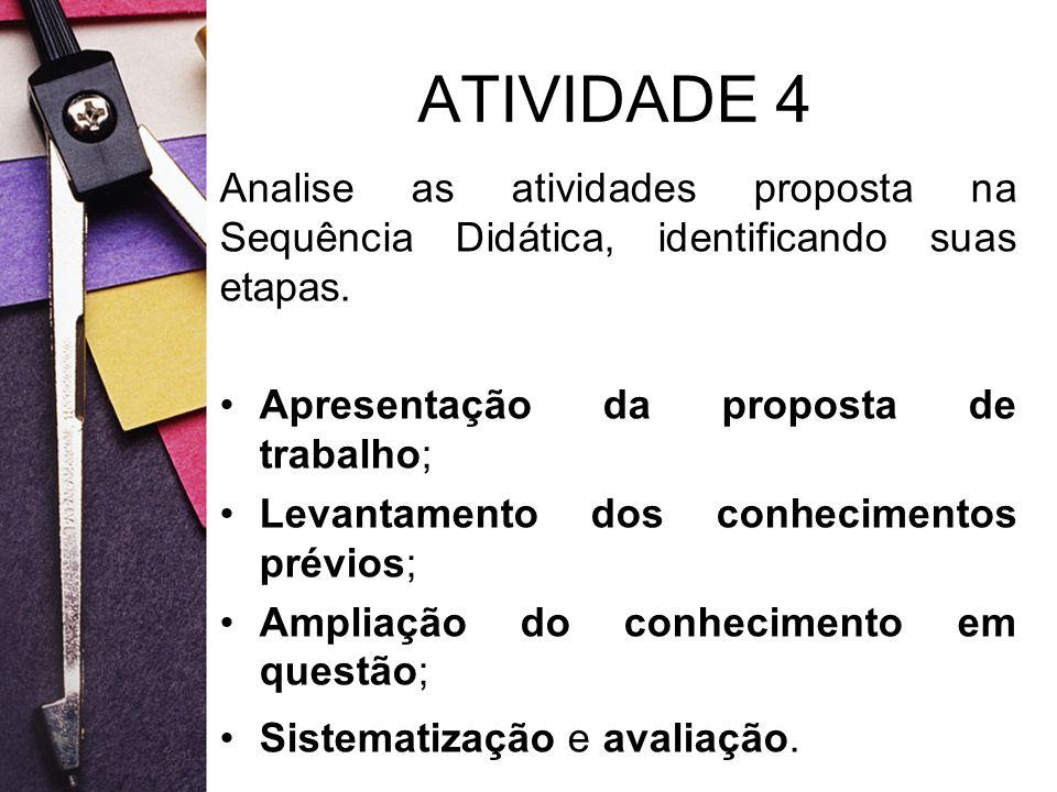 ATIVIDADE 4 Analise as atividades proposta na Sequência Didática, identificando suas etapas. Apresentação da proposta de trabalho; Levantamento dos co