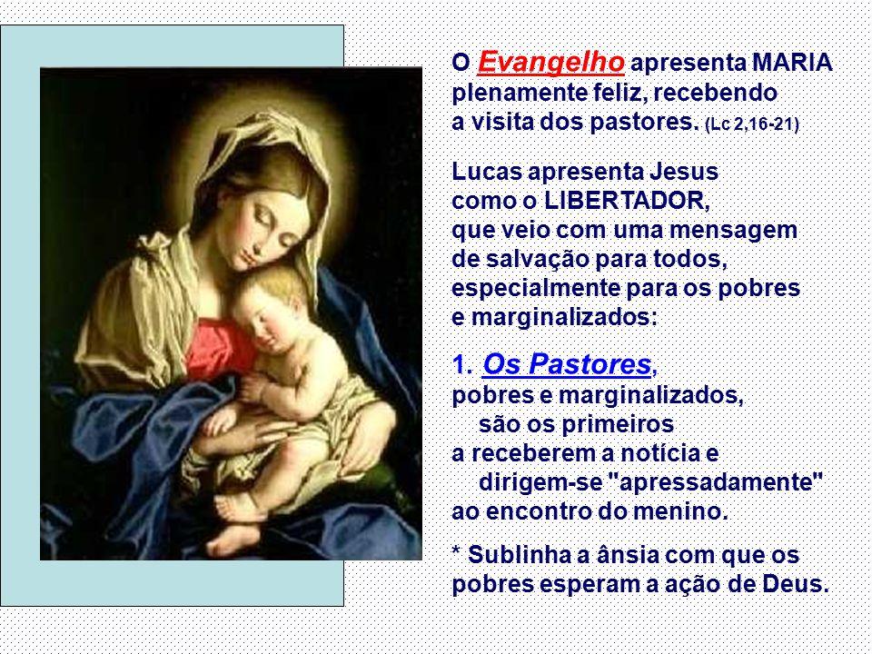 O Evangelho apresenta MARIA plenamente feliz, recebendo a visita dos pastores.