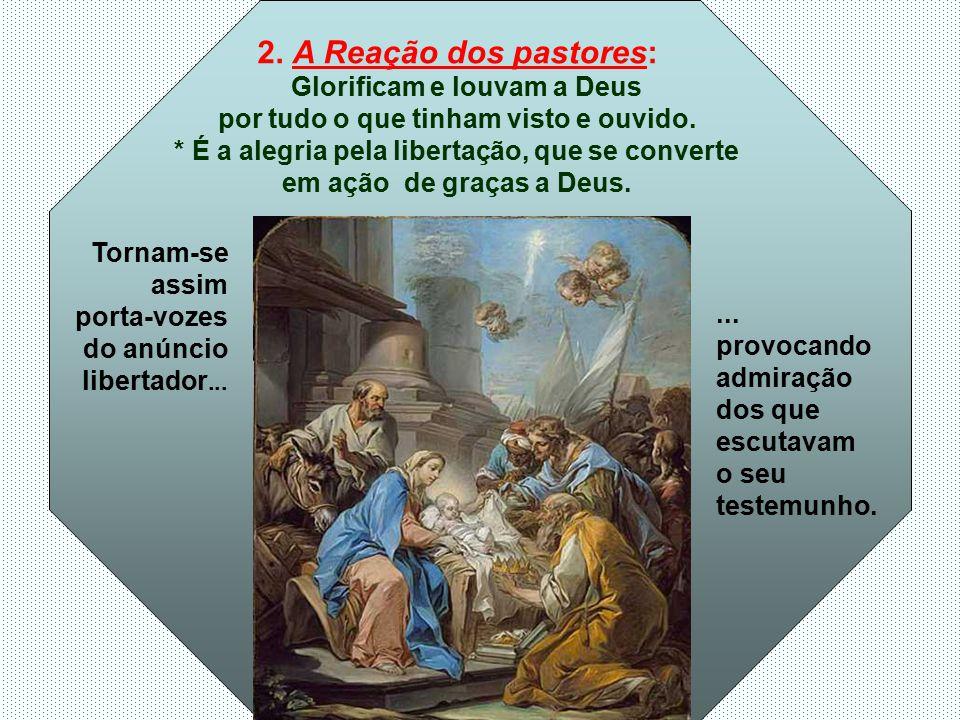 O Evangelho apresenta MARIA plenamente feliz, recebendo a visita dos pastores. (Lc 2,16-21) Lucas apresenta Jesus como o LIBERTADOR, que veio com uma