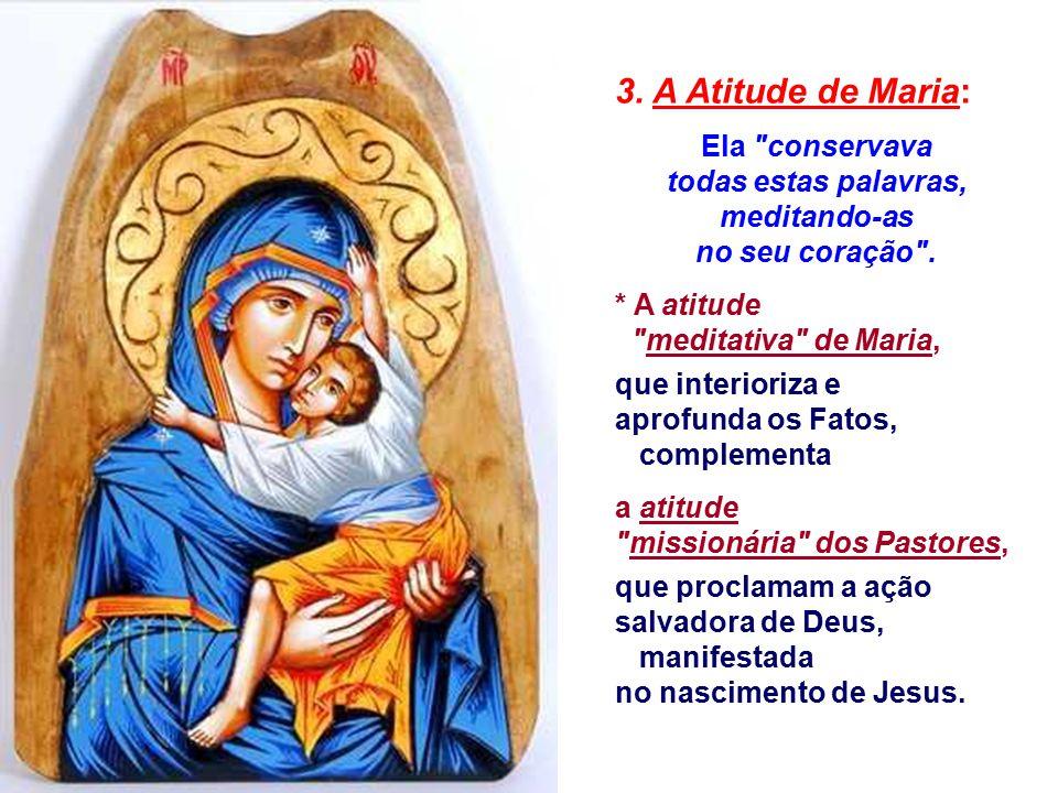 3.A Atitude de Maria: Ela conservava todas estas palavras, meditando-as no seu coração .