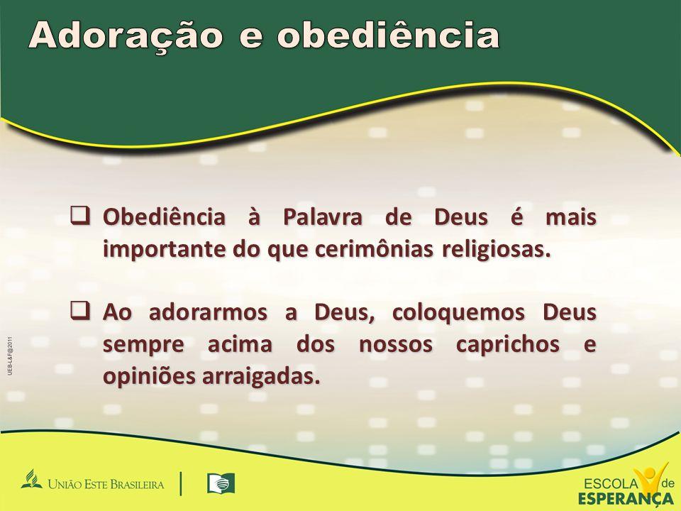  Obediência à Palavra de Deus é mais importante do que cerimônias religiosas.