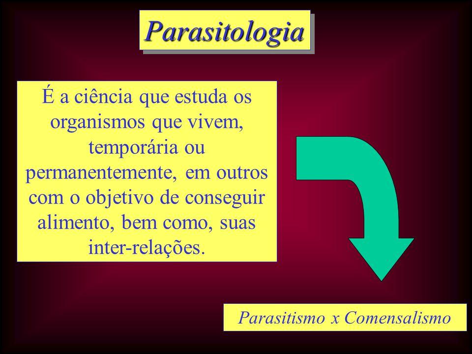 ParasitologiaParasitologia É a ciência que estuda os organismos que vivem, temporária ou permanentemente, em outros com o objetivo de conseguir alimen