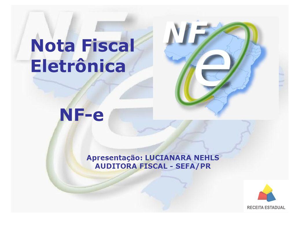 Nota Fiscal Eletrônica NF-e Apresentação: LUCIANARA NEHLS AUDITORA FISCAL - SEFA/PR