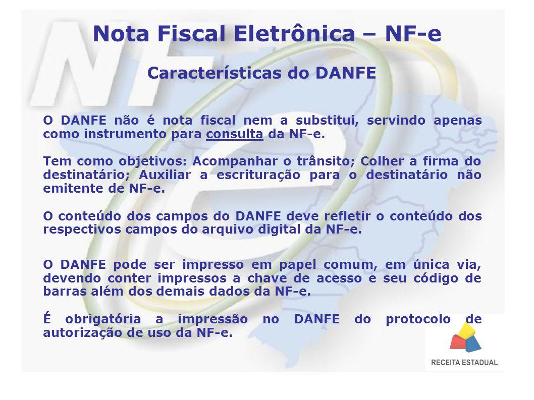 Nota Fiscal Eletrônica – NF-e Características do DANFE O DANFE não é nota fiscal nem a substitui, servindo apenas como instrumento para consulta da NF-e.