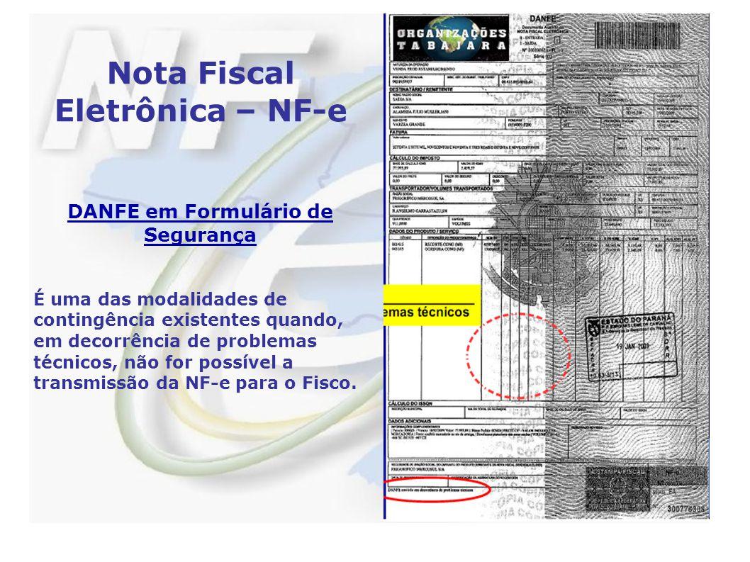 Nota Fiscal Eletrônica – NF-e DANFE em Formulário de Segurança É uma das modalidades de contingência existentes quando, em decorrência de problemas técnicos, não for possível a transmissão da NF-e para o Fisco.