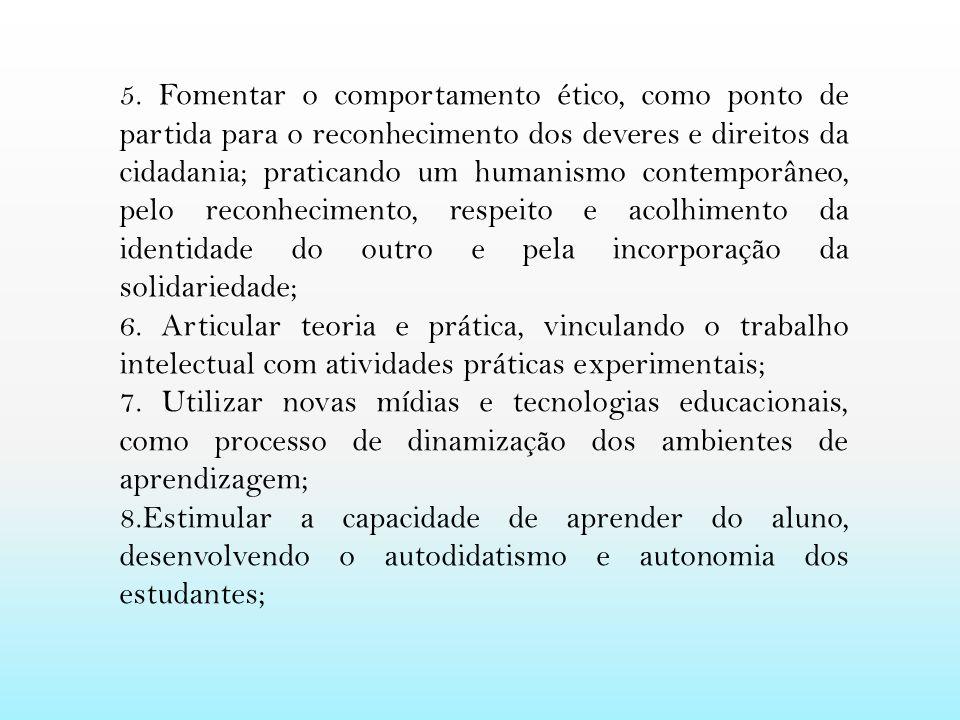 5. Fomentar o comportamento ético, como ponto de partida para o reconhecimento dos deveres e direitos da cidadania; praticando um humanismo contemporâ