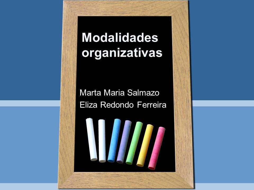 Modalidades organizativas Marta Maria Salmazo Eliza Redondo Ferreira