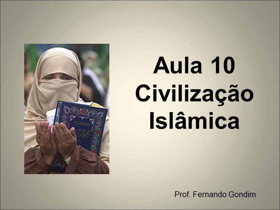 Aula 10 Civilização Islâmica Prof. Fernando Gondim
