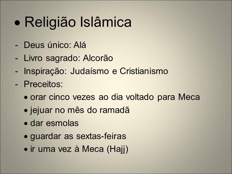  Religião Islâmica -Deus único: Alá -Livro sagrado: Alcorão -Inspiração: Judaísmo e Cristianismo -Preceitos:  orar cinco vezes ao dia voltado para M