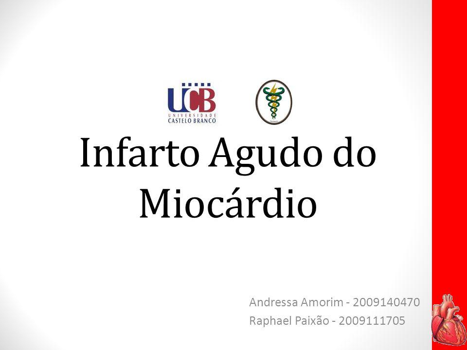 Infarto Agudo do Miocárdio Andressa Amorim - 2009140470 Raphael Paixão - 2009111705